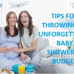 TIPS FOR THROWING AN UNFORGETTABLE BABY SHOWER IN BUDGET