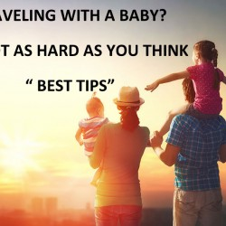 TRAVELING WITH A BABY? IT'S NOT AS HARD AS YOU THINK + BEST TIPS!